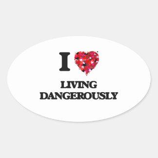 I Love Living Dangerously Oval Sticker