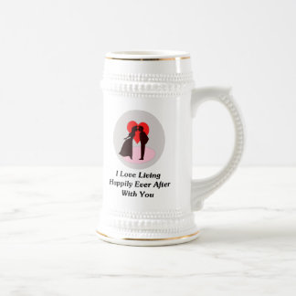 I Love Living Happily Ever After With You Beer Stein