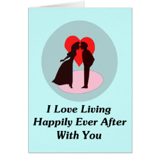 I Love Living Happily Ever After With You Card