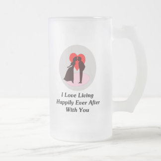 I Love Living Happily Ever After With You Frosted Glass Beer Mug