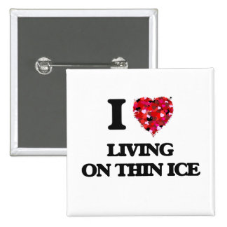 I love Living On Thin Ice 2 Inch Square Button
