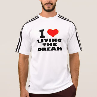 I Love Living The Dream T-Shirt