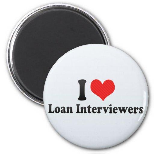 I Love Loan Interviewers Refrigerator Magnet