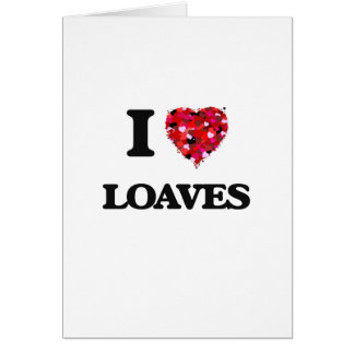 I Love Loaves Greeting Card