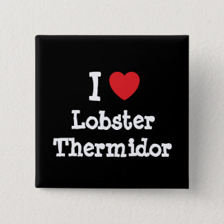 I love Lobster Thermidor heart T-Shirt Pinback Button