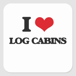 I love Log Cabins Square Sticker