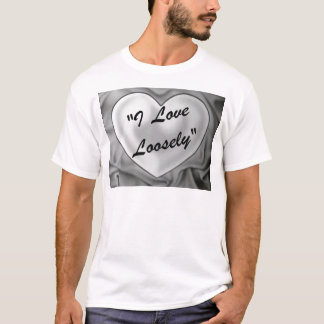 I Love Loosely T-Shirt