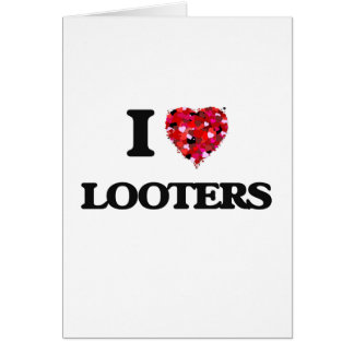 I Love Looters Greeting Card