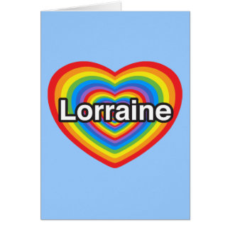 I love Lorraine. I love you Lorraine. Heart Greeting Card