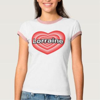 I love Lorraine. I love you Lorraine. Heart Shirt
