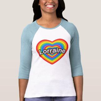 I love Lorraine. I love you Lorraine. Heart Tee Shirts