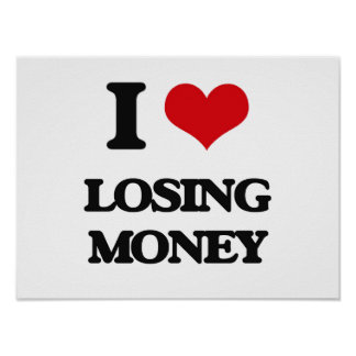 I Love Losing Money Posters
