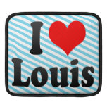I love Louis iPad Sleeve