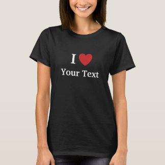 I Love / Loves Me T Shirt - Dark - Add Your text