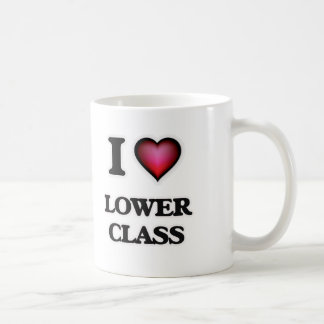 I Love Lower Class Coffee Mug