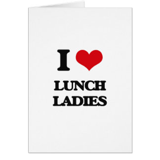 I love Lunch Ladies Card