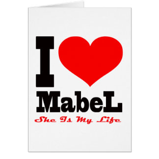 I Love Mabel. She Is My Life Cards