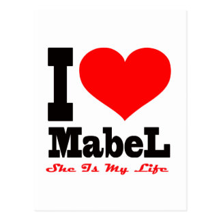 I Love Mabel. She Is My Life Post Cards