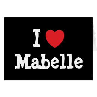 I love Mabelle heart T-Shirt Greeting Card