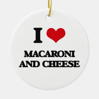 I love Macaroni And Cheese Ceramic Ornament