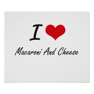 I love Macaroni And Cheese Poster