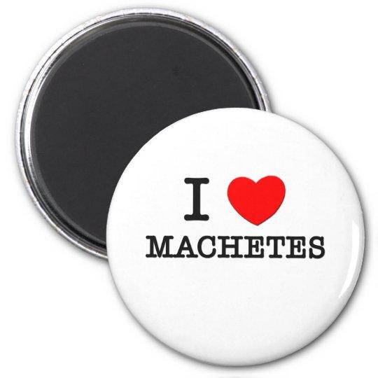 I Love Machetes Magnet