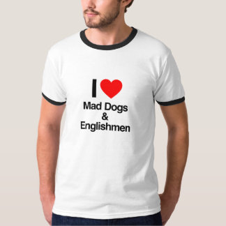 i love mad dogs and englishmen T-Shirt