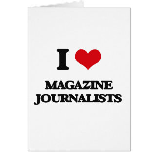I love Magazine Journalists Greeting Card