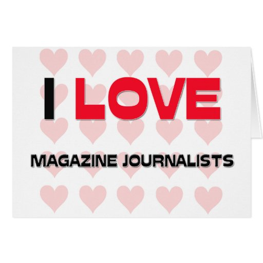 I LOVE MAGAZINE JOURNALISTS GREETING CARDS