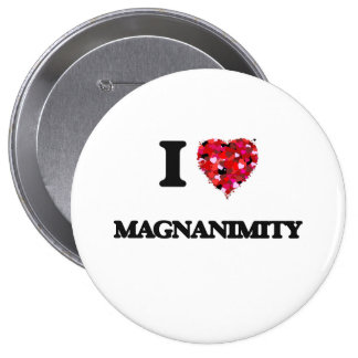 I Love Magnanimity 4 Inch Round Button