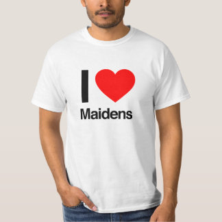 i love maidens T-Shirt