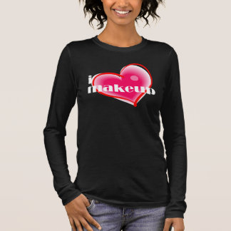 I Love Makeup Long Sleeve T-Shirt