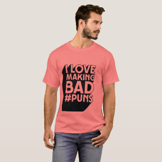 I Love Making Bad #Puns T-Shirt