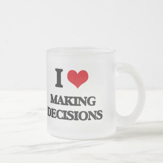 I Love Making Decisions 10 Oz Frosted Glass Coffee Mug