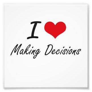 I Love Making Decisions Photo Print
