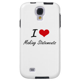I love Making Statements Galaxy S4 Case