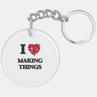 I Love Making Things Double-Sided Round Acrylic Keychain