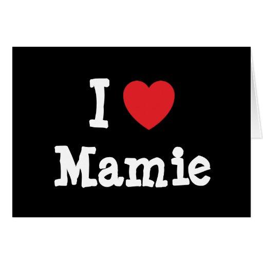 I love Mamie heart T-Shirt Greeting Cards