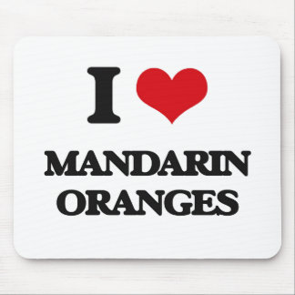 I Love Mandarin Oranges Mouse Pad