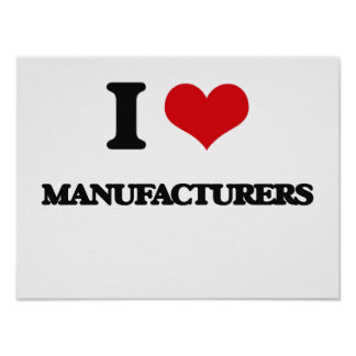 I Love Manufacturers Poster