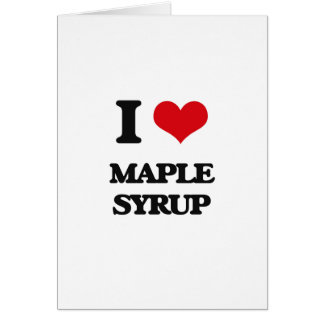 I Love Maple Syrup Greeting Card