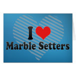I Love Marble Setters Cards