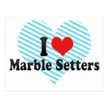 I Love Marble Setters Postcards
