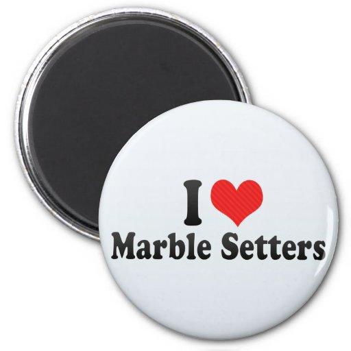 I Love Marble Setters Refrigerator Magnet