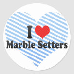 I Love Marble Setters Round Sticker