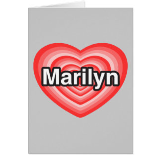 I love Marilyn. I love you Marilyn. Heart Cards
