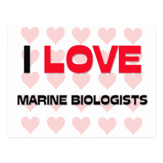 I LOVE MARINE BIOLOGISTS POST CARDS