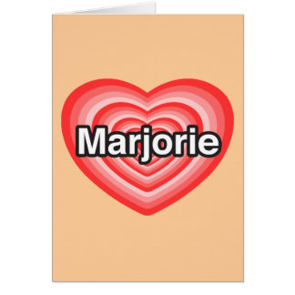 I love Marjorie. I love you Marjorie. Heart Card