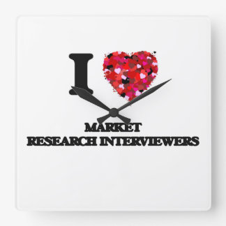 I love Market Research Interviewers Square Wall Clocks