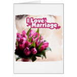 I Love Marriage Beautiful Flowers Greeting Cards
